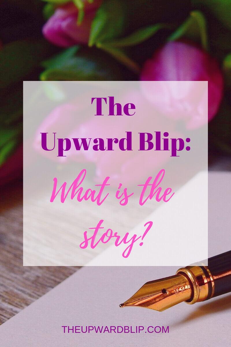 The Upward Blip Story